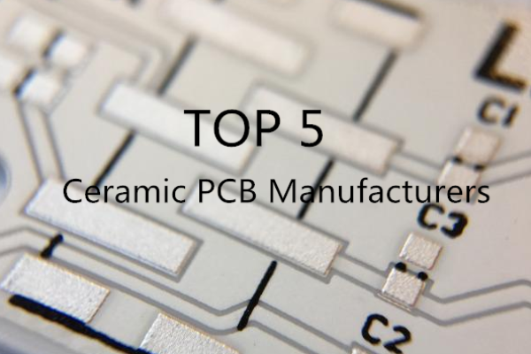 Top 5 Ceramic PCB Manufacturers