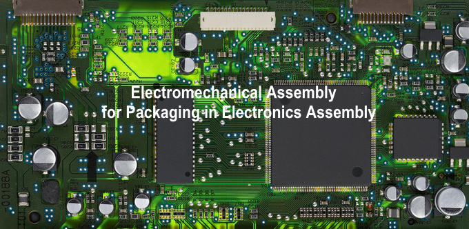 Electromechanical Assembly for Packaging in Electronics Assembly